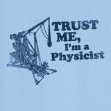 Trust Me, I'm a Physicist Funny Novelty T Shirt  Z13042