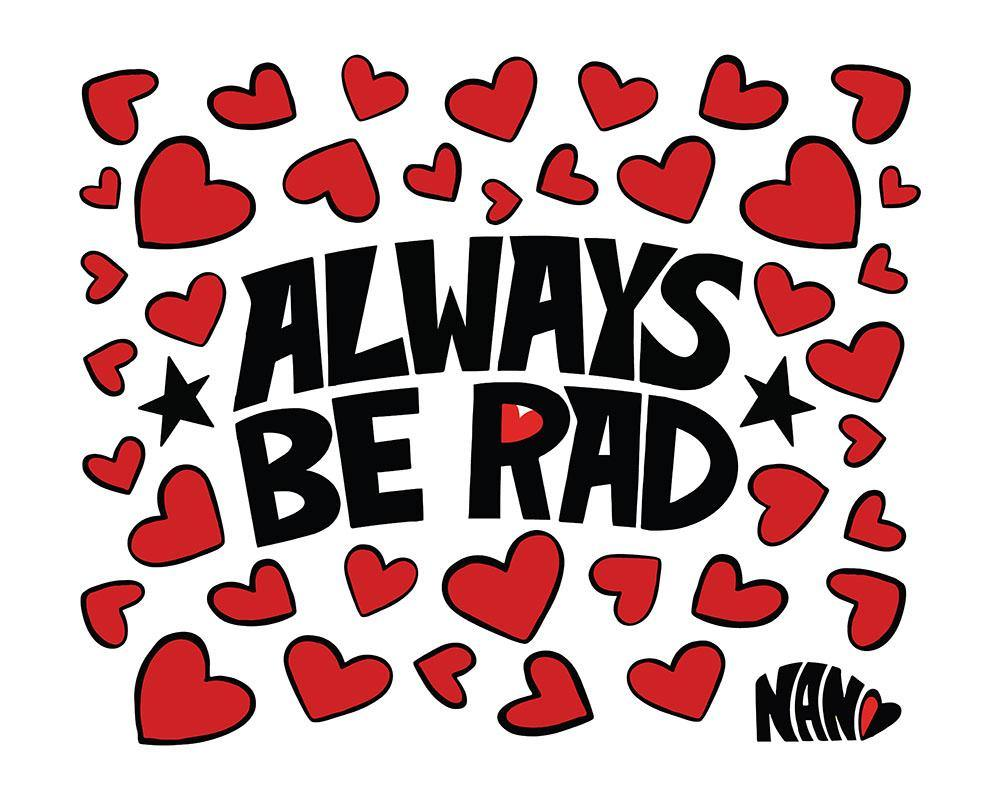 Always Be Rad - Signed Print | Fine Art and Limited Edition Prints | The Art Of Nan Coffey