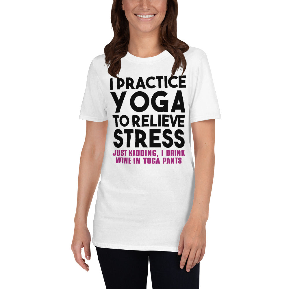 Short-Sleeve Unisex T-Shirt- I PRACTICE YOGA TO RELIEVE STRESS
