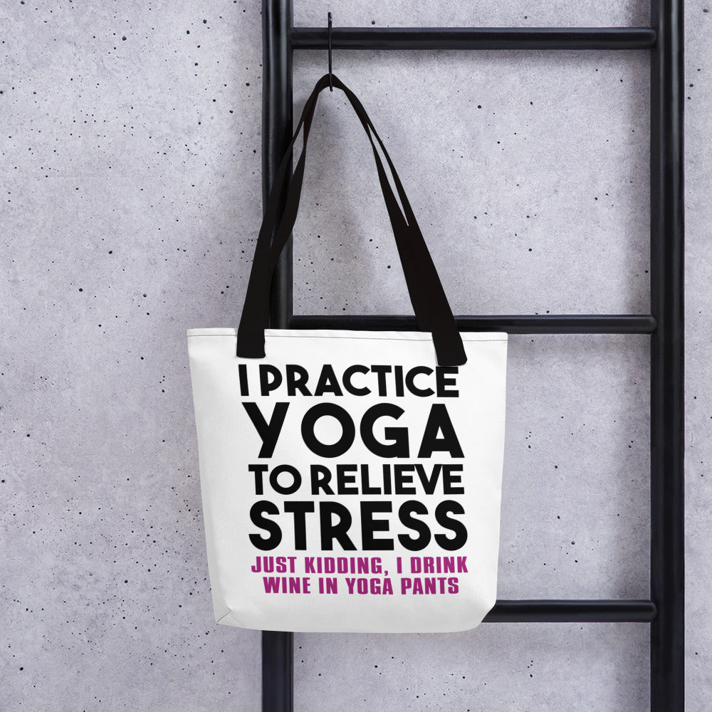 Tote Bag- I PRACTICE YOGA TO RELIEVE STRESS