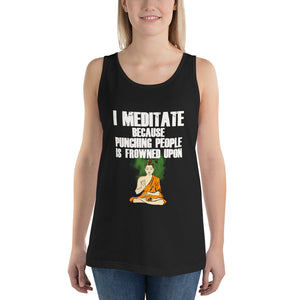 Unisex  Tank Top- I MEDITATE BECAUSE PUNCHING PEOPLE IS FROWNED UPON