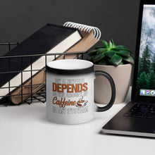 Load image into Gallery viewer, Matte Black Magic Mug-MY ALERTNESS DEPENDS ON...