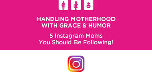 Handling Motherhood with Grace & Humor: 5 Instagram Moms You Should Be Following!