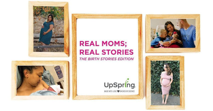 Real Moms; Real Birth Stories! - UpSpring