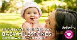 Simple Ways to Hit Healthy Baby Milestones: Your Growing Baby 0-12 months