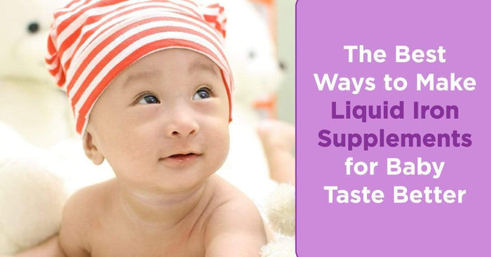 The Best Ways to Make Liquid Iron Supplements for Baby Taste Better