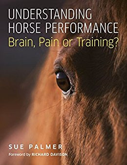Understanding Horse Performance - Brain, Pain or Training by Sue Palmer