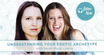 Understanding your Erotic Archetype with Sarah Marie Liddle