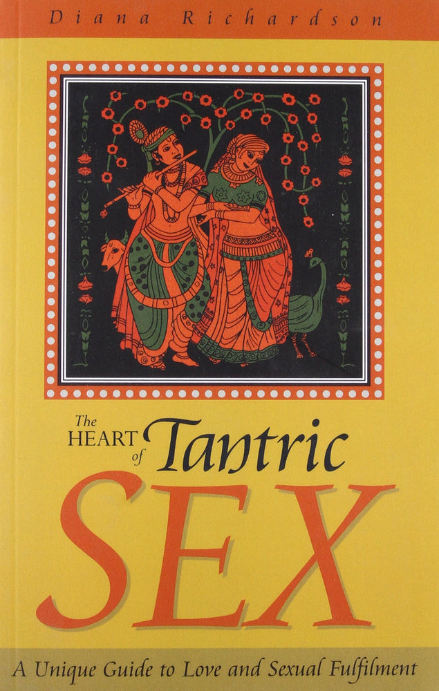 The Heart of Tantric Sex: A Unique Guide to Love and Sexual Fulfillment by Diana Richardson