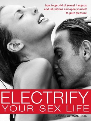 Electrify Your Sex Life by Carole Altman, PH.D.  How To Get Rid Of Sexual Hang-ups And Inhibitions And Open Yourself To Pure Pleasure.
