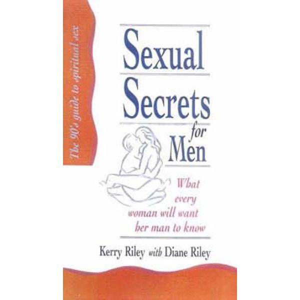 Sexual Secrets for Men What Every Woman Will Want Her Man to Know