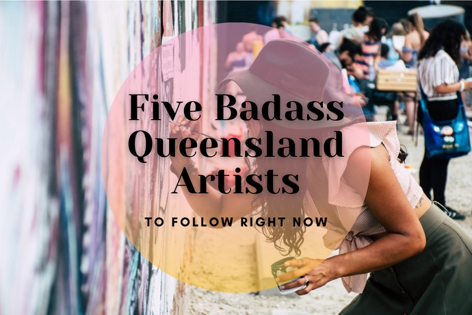 Five Badass Queensland Artists To Follow Right Now