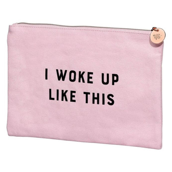 I Did Not Wake Up Like This Make Up Pouch