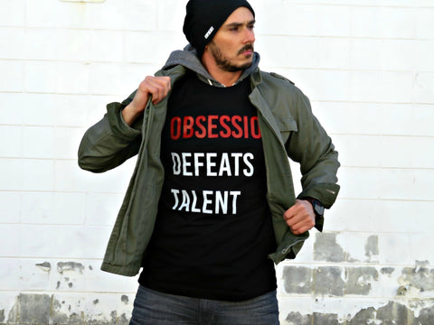 Obsession Defeats Talent Shirt