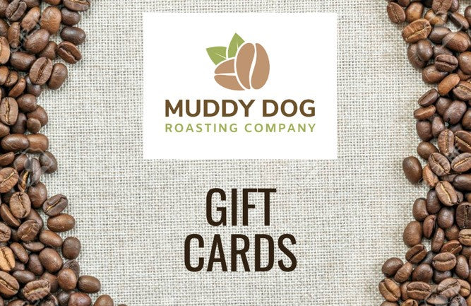 Gift Card - Muddy Dog Roasting Company