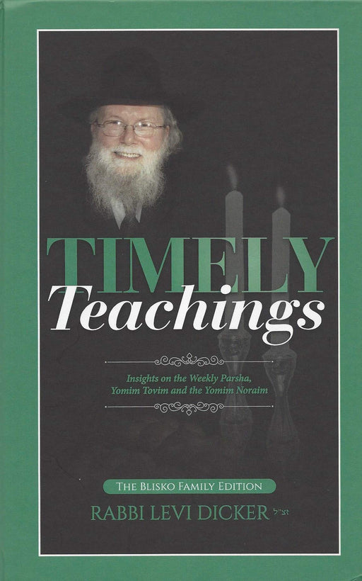 Timely Teachings: Rav Levi Dicker Insights on the Weekly Parsha, Yomim Tovim and the Yomim Noraim The Blisko Family Edition