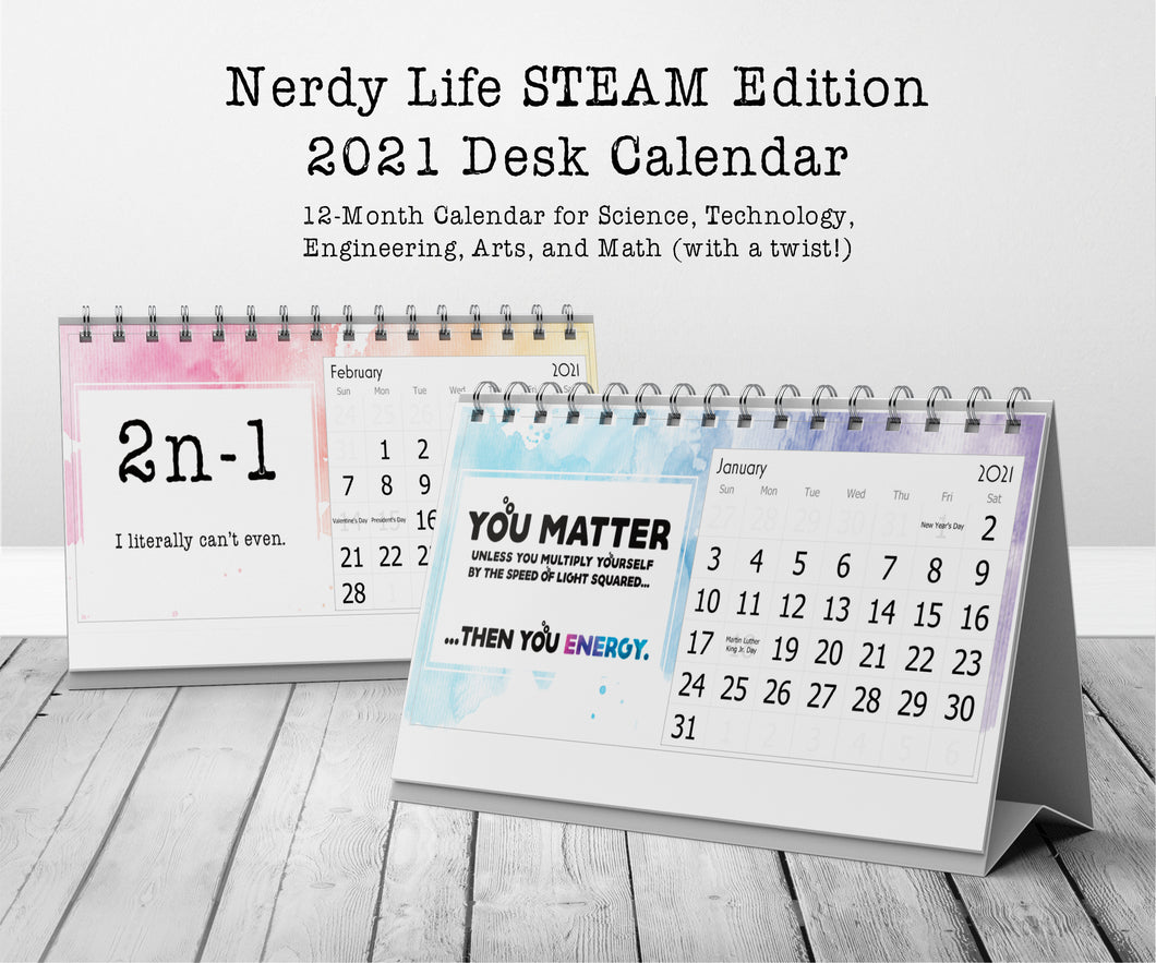 Nerdy Life STEAM Edition 2021 12-Month Desk Calendar for Science, Technology, Engineering, Arts, and Math (with a twist!)