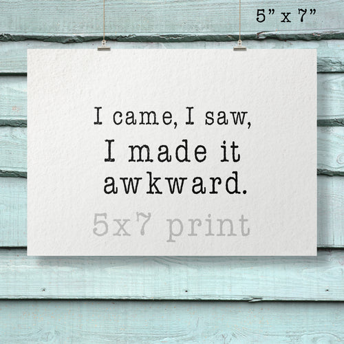 I Made It Awkward Relatably Sarcastic My A-Game Is Adequate Series Photographic Print