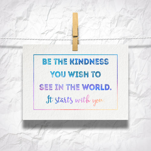 Be The Kindness You Wish To See 5