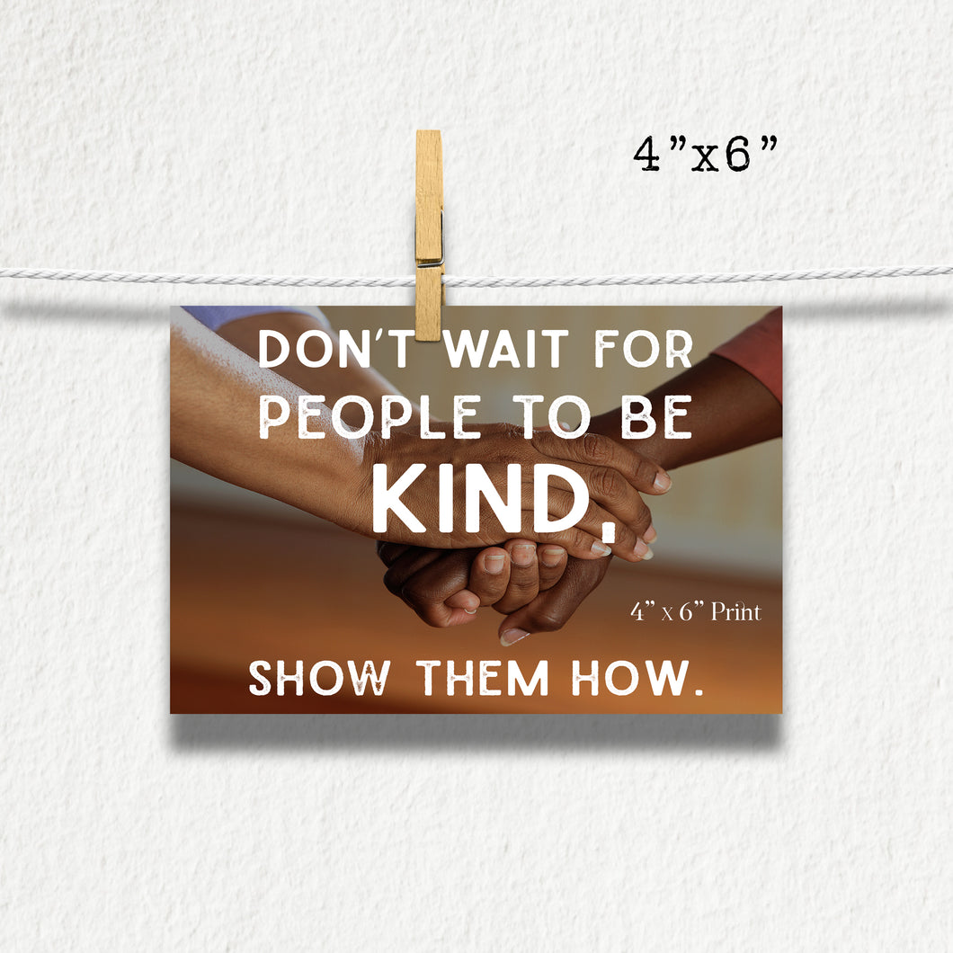Don't Wait For People To Be Kind Photographic Print
