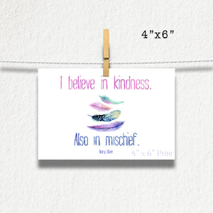 I Believe In Kindness Also In Mischief Mary Oliver Quote Photographic Print