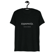 Load image into Gallery viewer, Apparently I Have An Attitude Short Sleeve Tri-blend T-shirt - White Text