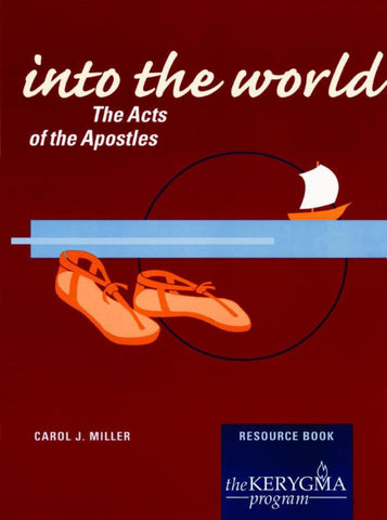 INTO THE WORLD: THE ACTS OF THE APOSTLES by Carol Miller - The Kerygma Program