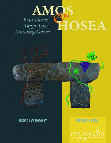AMOS & HOSEA: BOUNDARIES, TOUGH LOVE, AMAZING GRACE Resource Book by George W. Ramsey for The Kerygma Program