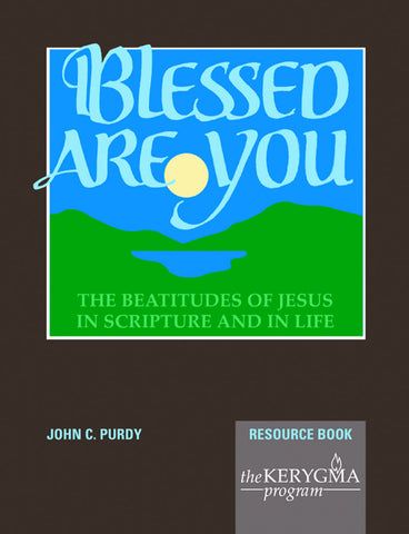 BLESSED ARE YOU Resource Book by John Purdy - The Kerygma Program