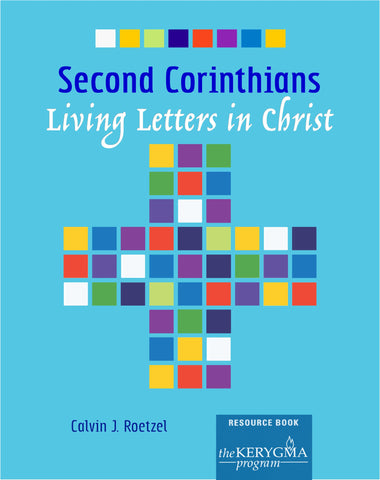 SECOND CORINTHIANS; LIVING LETTERS IN CHRIST Resource Book by Calvin Roetzel - The Kerygma Program