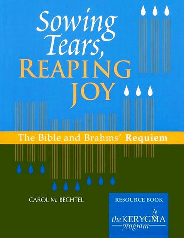 Sowing Tears, Reaping Joy: the Bible & Brahms' Requiem
