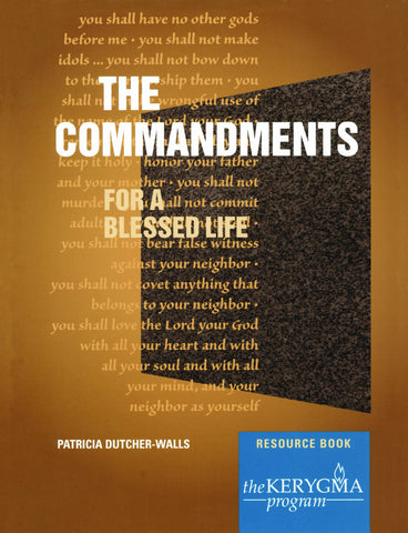 COMMANDMENTS FOR A BLESSED LIFE Resource Book by Patricia Dutcher Walls - The Kerygma Program