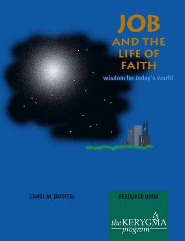 JOB AND THE LIFE OF FAITH Resource Book by Carol M Bechtel for The Kerygma Program