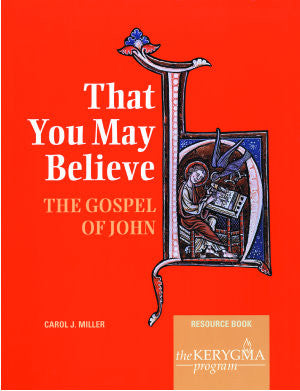 THAT YOU MAY BELIEVE: the GOSPEL of JOHN Resource Book by Carol Miller - The Kerygma Program