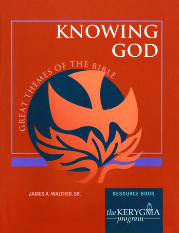 Great Themes of the Bible: KNOWING GOD Resource Book by James A Walther, Sr., The Kerygma Program