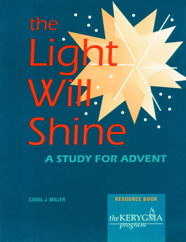THE LIGHT WILL SHINE Resource Book by Carol J. Miller for The Kerygma Program