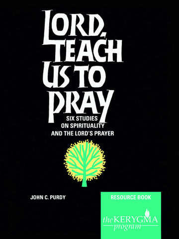 LORD, TEACH US TO PRAY Resource Book by John C. Purdy - The Kerygma Program