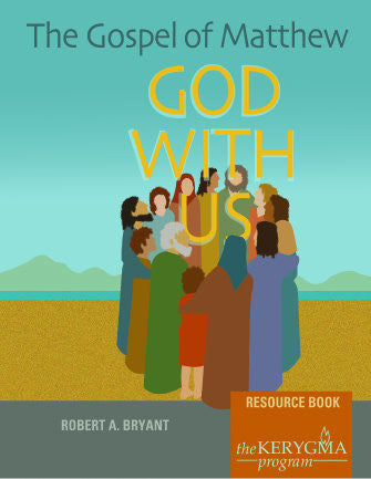 THE GOSPEL OF MATTHEW: GOD WITH US Resource Book by Robert Bryant - The Kerygma Program