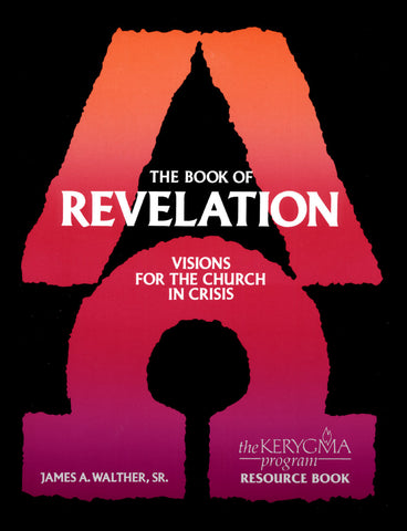 REVELATION: VISIONS FOR THE CHURCH IN CRISIS Resource Book by James Walther - The Kerygma Program