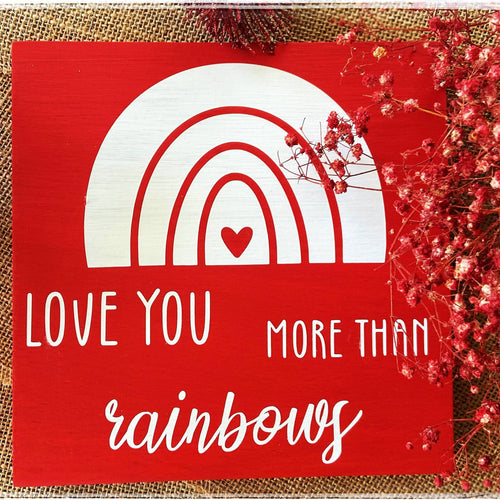 Love you more than rainbows sign