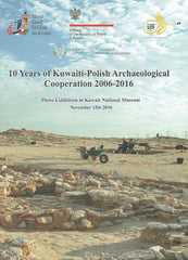 10 Years of Kuwaiti-Polish Archaeological Cooperation 2006-2016, Photo Exhibition in Kuwait National Museum,  ed. by P. Bielinski, Warsaw 2016