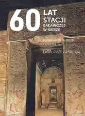 60 Years of the Research Centre in Cairo, ed. by P. Chudzik, Warsaw 2019