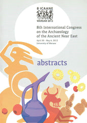 8th International Congress on the Archaeology of the Ancient Near East, April 30 - May 4, 2012, Abstracts, Warsaw 2012