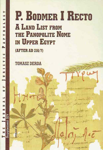 Tomasz Derda, P. Bodmer I Recto, A Land List from the Panopolite Nome in Upper Egypt (after AD 216/7), JJP Supplement, vol. 14, Warsaw 2010