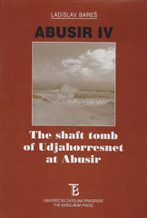 Ladislav Bares, Abusir IV, The Shaft Tomb of Udjahorresnet at Abusir, The Karolinum Press, Prague 1999