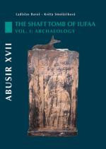 Ladislav Bares, Kveta Smolarikova, Abusir XVII, The Shaft Tomb of Iufaa, Volume 1, Archaeology, Czech Institute of Egyptology, Prague 2008