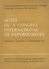 Actes du Xe Congres International de Papyrologues, Varsovie - Cracovie 3-9 Septembre 1961, Ossolineum, Wroclaw 1964