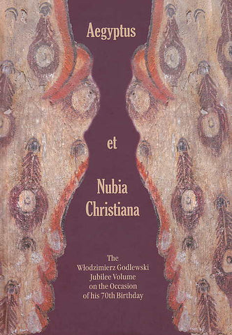 Aegyptus et Nubia Christiana, The Wlodzimierz Godlewski Jubilee Volume on the Occasion of his 70th Birthday, ed. by A. Lajtar, A. Obluski, I. Zych, Polish Centre of Mediterranean Archaeology, University of Warsaw 2016