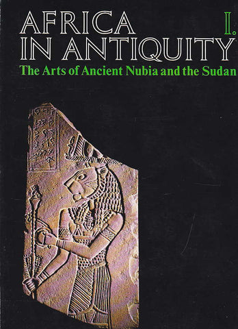 Africa in Antiquity, The Arts of Ancient Nubia and the Sudan, Vol I: The Essays, The Brooklyn Museum 1978