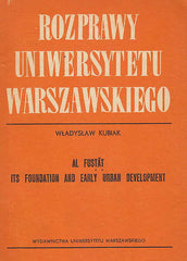 Wladyslaw Kubiak, Al-Fustat,its Foundation and Early Urban Development, Dissertationes Universitatis Varsoviensis (179), Warszawa 1982